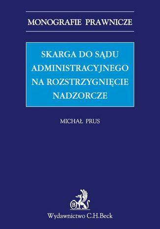Okładka książki Skarga do sądu administracyjnego na rozstrzygnięcie nadzorcze