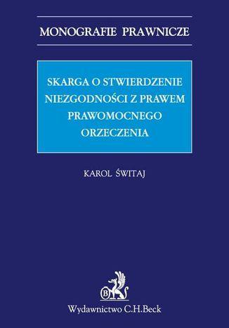 Okładka książki/ebooka Skarga o stwierdzenie niezgodności z prawem prawomocnego orzeczenia