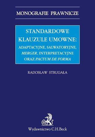 Okładka książki/ebooka Standardowe klauzule umowne: adaptacyjne, salwatoryjne, merger, interpretacyjne oraz pactum de forma