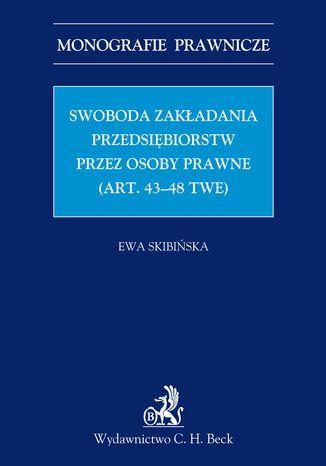 Okładka książki Swoboda zakładania przedsiębiorstw przez osoby prawne (art. 43-48 TWE)
