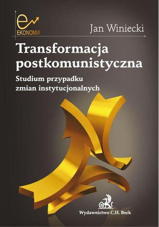 Okładka książki Transformacja postkomunistyczna Studium przypadku zmian instytucjonalnych
