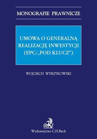 Okładka książki Umowa o generalną realizację inwestycji (EPC/'pod klucz')