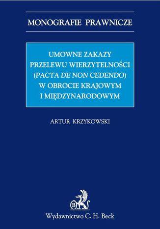 Okładka książki Umowne zakazy przelewu wierzytelności (Pacta de non cedendo) w obrocie krajowym i międzynarodowym