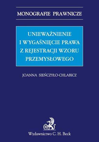 Okładka książki/ebooka Unieważnienie i wygaśnięcie prawa z rejestracji wzoru przemysłowego
