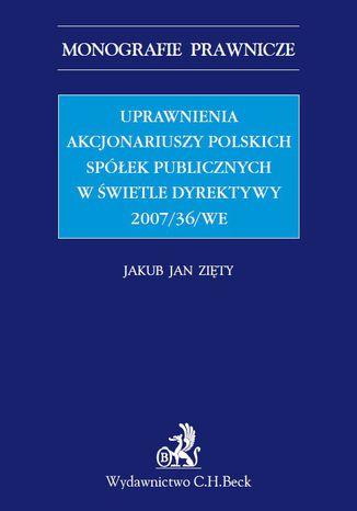 Okładka książki Uprawnienia akcjonariuszy polskich spółek publicznych w świetle Dyrektywy 2007/36/WE