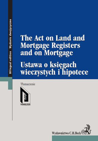 Okładka książki Ustawa o księgach wieczystych i hipotece. The Act on Land and Mortgage Registers and on Mortgage