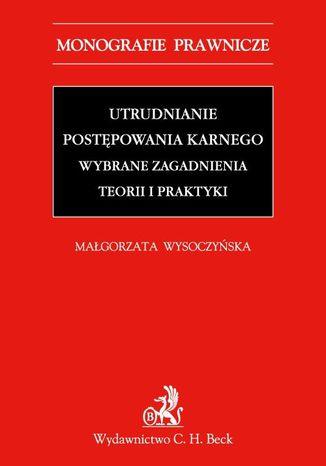 Okładka książki Utrudnianie postępowania karnego. Wybrane zagadnienia teorii i praktyki