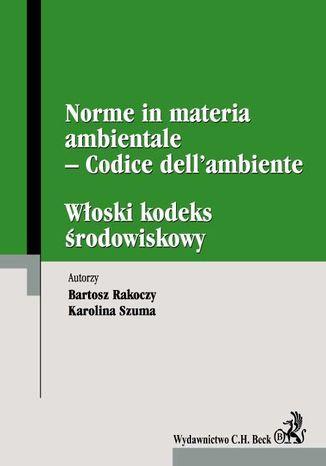 Okładka książki/ebooka Włoski kodeks środowiskowy. Norme in materia ambientale - Codice dell'ambiente