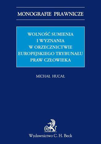 Okładka książki Wolność sumienia i wyznania w orzecznictwie Europejskiego Trybunału Praw Człowieka