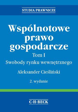 Okładka książki/ebooka Wspólnotowe prawo gospodarcze. Tom I Swobody rynku wewnętrznego