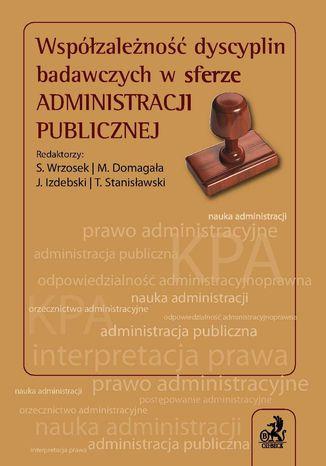 Okładka książki Współzależność dyscyplin badawczych w sferze administracji publicznej