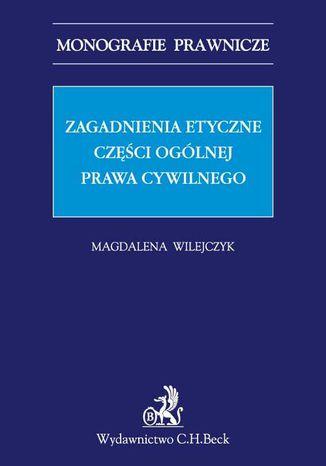 Okładka książki Zagadnienia etyczne części ogólnej prawa cywilnego