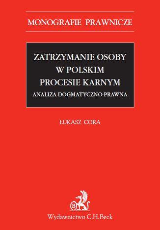 Okładka książki Zatrzymanie osoby w polskim procesie karnym