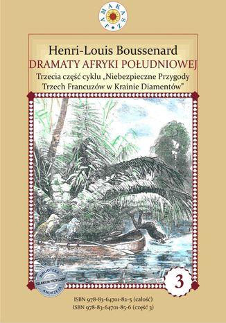 Okładka książki Dramaty Afryki Południowej. III część cyklu 'Niebezpieczne Przygody Trzech Francuzów w Krainie Diamentów