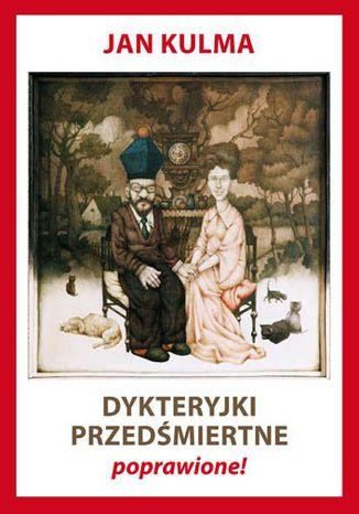 Okładka książki Dykteryjki przedśmiertne poprawione!