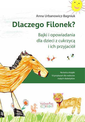Okładka książki/ebooka Dlaczego Filonek? Bajki i opowiadania dla dzieci z cukrzycą i ich przyjaciół