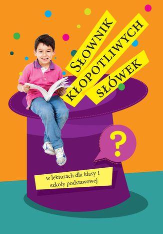 Okładka książki/ebooka Słownik kłopotliwych słówek w lekturach dla klasy 1 szkoły podstawowej