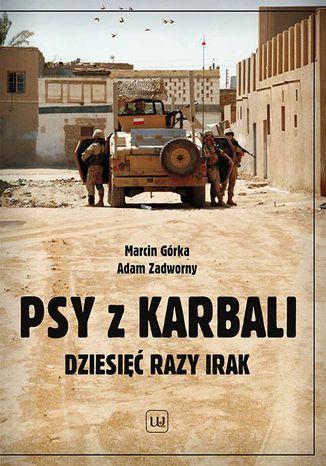 Okładka książki/ebooka Psy z Karbali. Dziesięć razy Irak