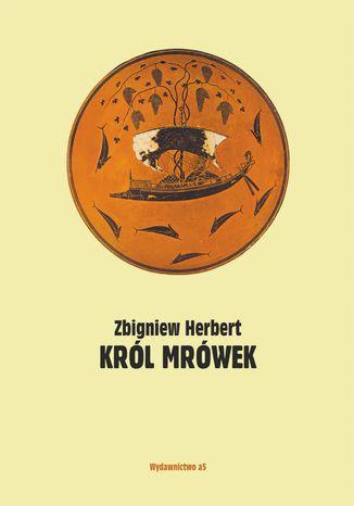 Okładka książki Król mrówek. Prywatna mitologia