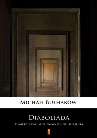 Okładka książki/ebooka Diaboliada. Powieść o tym, jak bliźniacy zgubili referenta