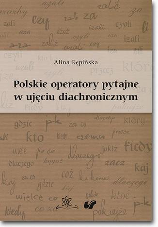 Okładka książki/ebooka Polskie operatory pytajne w ujęciu diachronicznym