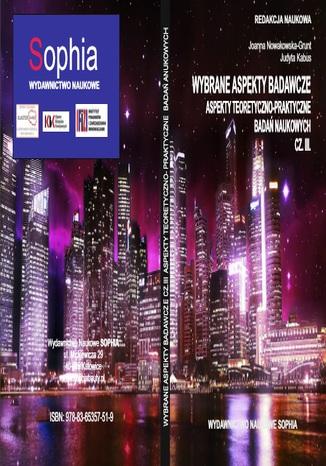 Okładka książki/ebooka Wybrane aspekty badawcze cz.III Aspekty teoretyczno-praktyczne badań naukowych