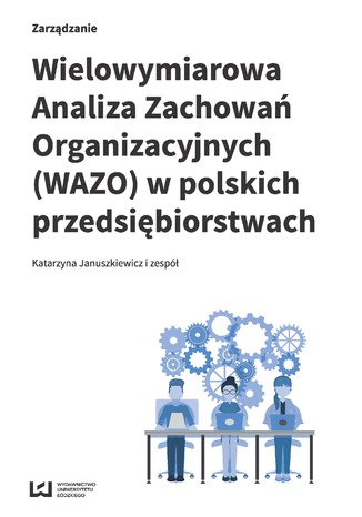 Okładka książki/ebooka Wielowymiarowa Analiza Zachowań Organizacyjnych (WAZO) w polskich przedsiębiorstwach