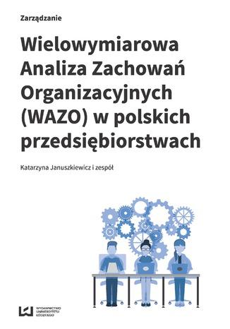 Okładka książki Wielowymiarowa Analiza Zachowań Organizacyjnych (WAZO) w polskich przedsiębiorstwach