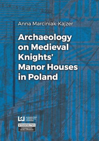 Okładka książki Archaeology on Medieval Knights' Manor Houses in Poland