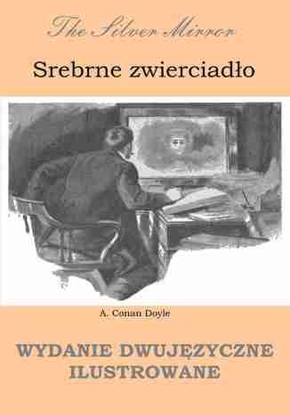Okładka książki Srebrne zwierciadło. Wydanie dwujęzyczne ilustrowane