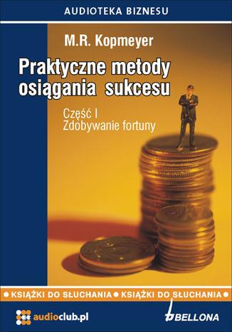 Okładka książki/ebooka Praktyczne metody osiągania sukcesu. Część  1 -  Zdobywanie fortuny