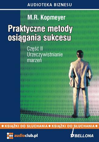 Okładka książki Praktyczne metody osiągania sukcesu  Część 2 Urzeczywistnianie marzeń