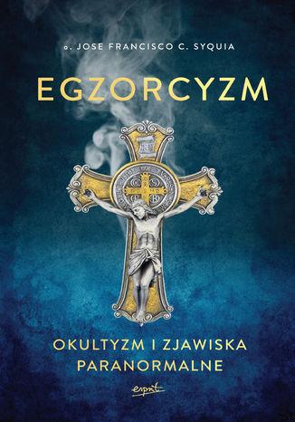 Okładka książki/ebooka Egzorcyzm. Okultyzm i zjawiska paranormalne