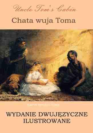 Okładka książki Chata wuja Toma. Wydanie dwujęzyczne ilustrowane