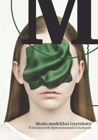 Okładka książki Moda: model(ka) i czytelnicy. O ikonicznych reprezentacjach w kulturze