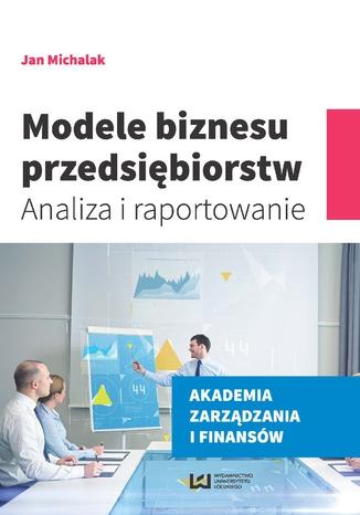 Okładka książki Modele biznesu przedsiębiorstw. Analiza i raportowanie