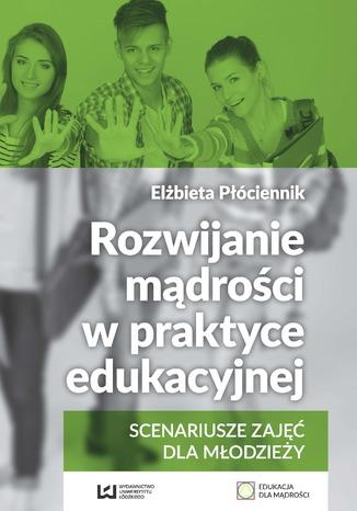 Okładka książki/ebooka Rozwijanie mądrości w praktyce edukacyjnej. Scenariusze zajęć dla młodzieży