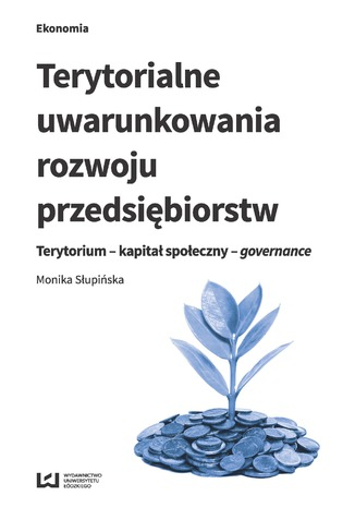 Okładka książki Terytorialne uwarunkowania rozwoju przedsiębiorstw. Terytorium - kapitał społeczny - governance