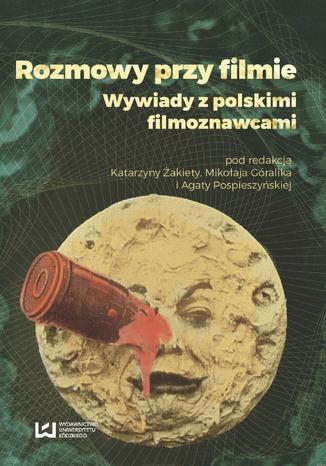 Okładka książki Rozmowy przy filmie. Wywiady z polskimi filmoznawcami