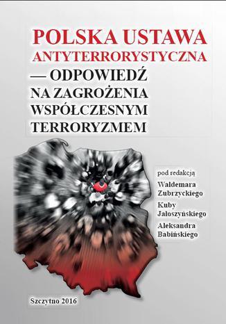 Okładka książki Polska ustawa antyterrorystyczna - odpowiedź na zagrożenia współczesnym terroryzmem