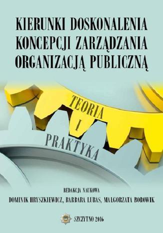 Okładka książki Kierunki doskonalenia koncepcji zarządzania organizacją publiczną. Teoria i praktyka