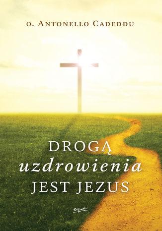 Okładka książki Drogą uzdrowienia jest Jezus