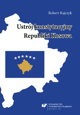 Okładka książki/ebooka Ustrój konstytucyjny Republiki Kosowa