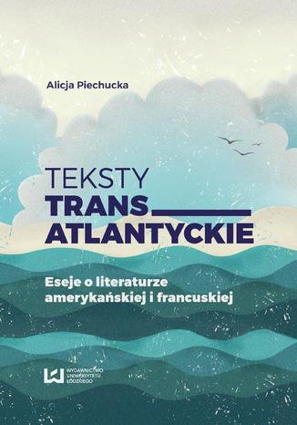 Okładka książki Teksty transatlantyckie. Eseje i literaturze amerykańskiej i francuskiej