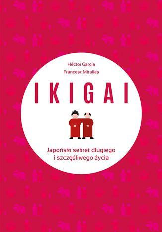 Okładka książki/ebooka IKIGAI. Japoński sekret długiego i szczęśliwego życia