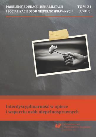 Okładka książki 'Problemy Edukacji, Rehabilitacji i Socjalizacji Osób Niepełnosprawnych'. T. 21, nr 2/2015: Interdyscyplinarność w opiece i wsparciu osób niepełnosprawnych