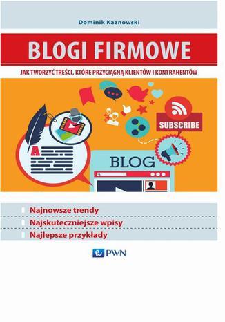 Okładka książki/ebooka Blogi firmowe. Jak tworzyć treści, które przyciągną klientów i kontrahentów