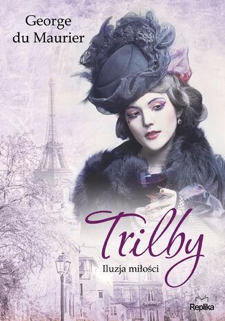 Okładka książki/ebooka Trilby. Iluzja miłości