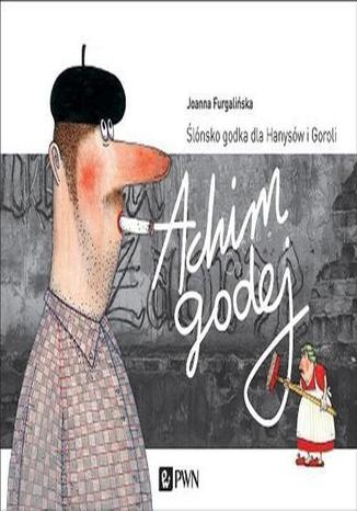 Okładka książki Achim Godej. Ślónsko godka dla Hanysów i Goroli