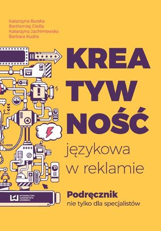 Okładka książki Kreatywność językowa w reklamie. Podręcznik nie tylko dla specjalistów
